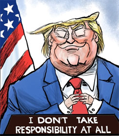 "Cartoon by Kevin Siers:  Donald Trump with desk sign, ""I don't take responsibility at all"""